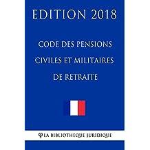 Code des pensions civiles et militaires de retraite: Edition 2018 (French Edition)