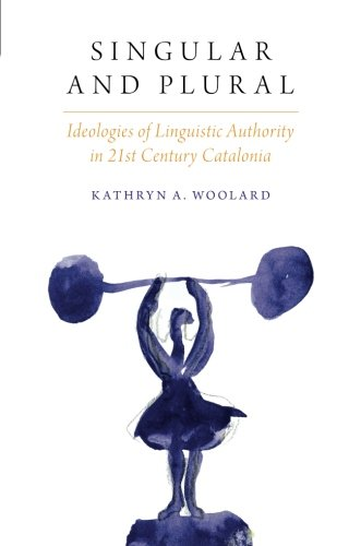 Singular And Plural: Ideologies Of Linguistic Authority In 21st Century Catalonia (Oxf Studies In Anthropology Of Language)
