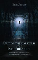 Out of the Darkness & Into the Night: A Brief Anthology of Excerpts, Short Stories and Other Fiction
