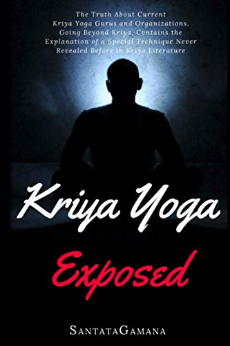 Kriya Yoga Exposed: The Truth About Current Kriya