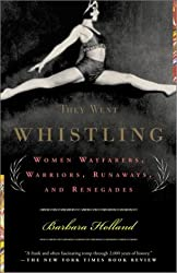 They Went Whistling: Women Wayfarers, Warriors, Runaways, and Renegades