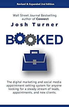 Booked: The digital marketing and social media appointment setting system for anyone looking for a steady stream of leads, appointments, and new clients. by [Turner, Josh]