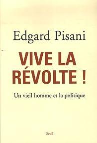 Vive la révolte ! Un vieil homme et la politique par Edgard Pisani