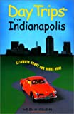 Day Trips from Indianapolis, Helen W. O'Guinn, 0762708387