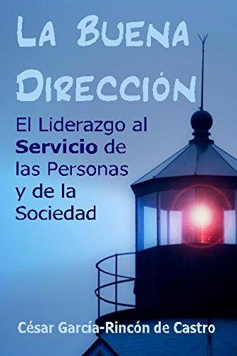 La Buena Direccion: El liderazgo al servicio de las personas y de la sociedad (Spanish Edition) [Cesar Garcia-Rincon de Castro] (Tapa Blanda)