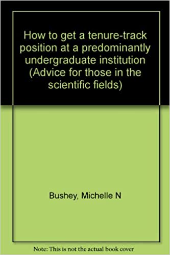 How To Get A Tenure Track Position At Predominantly Undergraduate Institution Advice For Those In The Scientific Fields Michelle N Bushey