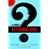 The Book of Afformations®: Discovering the Missing Piece to Abundant Health, Wealth, Love, and Happiness