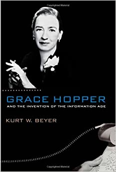 Book Grace Hopper and the Invention of the Information Age (Lemelson Center Studies in Invention and Innovation series)