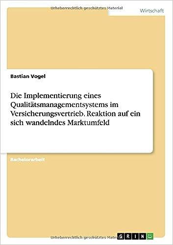 Book Die Implementierung eines Qualitätsmanagementsystems im Versicherungsvertrieb. Reaktion auf ein sich wandelndes Marktumfeld (German Edition)