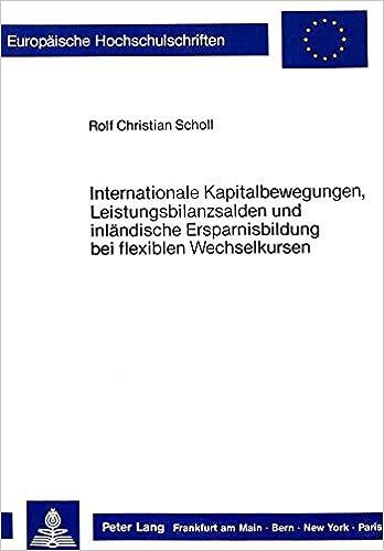 Internationale Kapitalbewegungen, Leistungsbilanzsalden Und Inlaendische Ersparnisbildung Bei Flexiblen Wechselkursen (Europaeische Hochschulschriften / European University Studie)