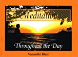 Meditation Throughout the Day, Vasanthi Bhat, 0965549917