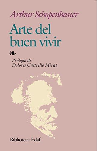 Arte del buen vivir [Schopenhauer, Arthur] (Tapa Blanda)