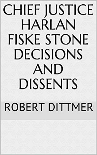 Chief Justice Harlan Fiske Stone Decisions and Dissents ()