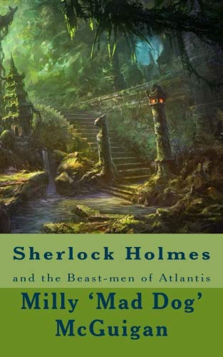 Sherlock Holmes and the Beast-men of Atlantis (Holmes: The Missing Years: 1884-85) (Volume 1)