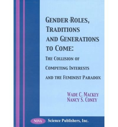 Gender Roles, Traditions, and Generations to Come: The Collision of Competing Interests and the Feminist Paradox by Nova Science Pub Inc