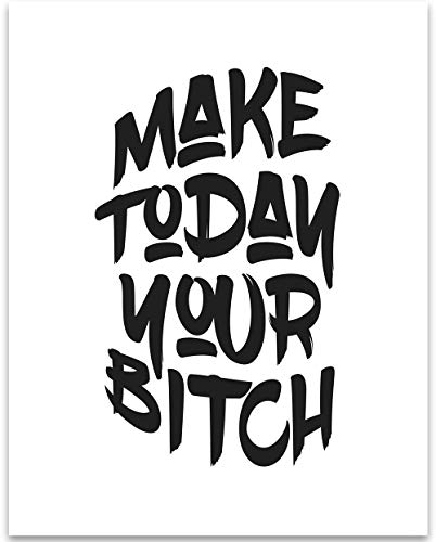 Make Today Your Bitch - 11x14 Unframed Typography Art Print - Great Inspirational Gift Under $15 (Your The Best Bitch)