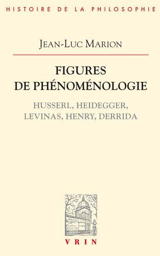 Figures de phénoménologie: Husserl, Heidegger, Levinas, Henry, Derrida (Bibliotheque D'histoire De La Philosophie) (French Edition)