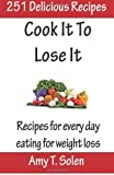 Cook It to Lose It, Amy T. Solen, 1494853086