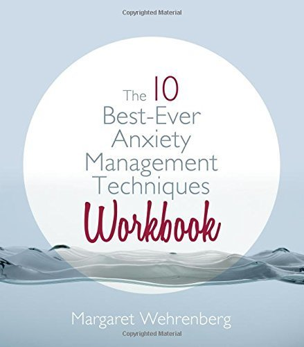 The 10 Best-Ever Anxiety Management Techniques Workbook by Wehrenberg, Margaret (2012) Paperback (The 10 Best Ever Anxiety Management Techniques Workbook)