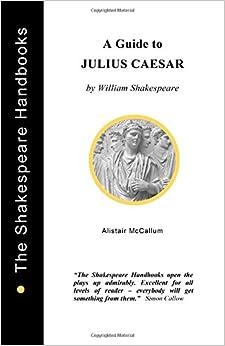 A Guide to Julius Caesar (The Shakespeare Handbooks)