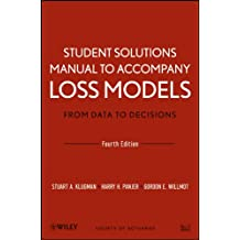 Student Solutions Manual to Accompany Loss Models: From Data to Decisions, Fourth Edition (Wiley Series in Probability and Statistics)