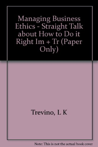managing business ethics straight talk about how to do it right Available in: paperback two experts in the field look at business ethics in a  radically new way, stressing the importance of considering ethics.