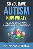 So You Have Autism, Now What?: 30 Days of