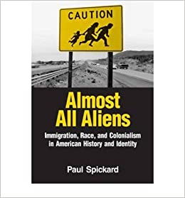 Almost All Aliens: Immigration, Race, and Colonialism in American History and Identity
