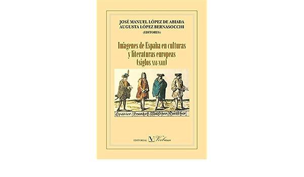 Imágenes de España en culturas y literaturas europeas (siglos XVI-XVIII) eBook: Bernasocchi, Augusta López, José Manuel López de Abiada: Amazon.es: Tienda Kindle