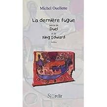 La dernière fugue ;: Suivie de Duel ; et de King Edward : théâtre (French Edition)