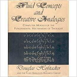 Fluid Concepts and Creative Analogies Computer Models Of The Fundamental Mechanisms Of Thought