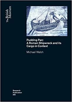 Pudding Pan: A Roman Shipwreck and its Cargo in Context (British Museum Research Publication)