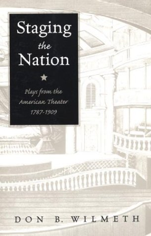 Staging the Nation: Plays from the American Theater, 1787-1909