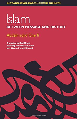 Islam: Between Message and History (In Translation Modern Muslim Thinkers EUP)