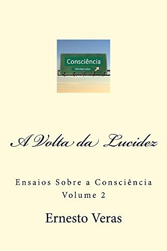 A Volta da Lucidez: Ensaios Sobre a Consciência Volume 2