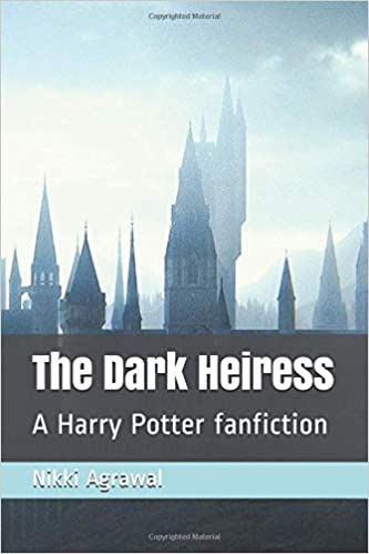 The Dark Heiress: A Harry Potter fanfiction: Nikki Agrawal