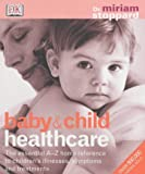 Baby & Child Healthcare: The Essential A-Z Home Reference to Children's Illnesses, Symptoms and Treatments