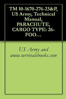 TM 10-1670-276-23&P, US Army, Technical Manual, PARACHUTE, CARGO TYPE: 26-FOOT DIAMETER, HIGH-VELOCITY CARGO PARACHUTE, NSN 1670-00-872-6109, 2008