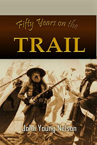Fifty Years on the Trail (1889) by [Nelson, John Young, O'Reilly, Harrington]