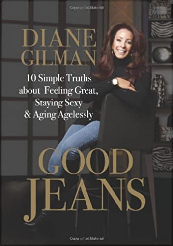 Good Jeans 10 Simple Truths About Feeling Great Staying Sexy Aging Agelessly Gilman Diane 9780762448739 Amazon Com Books