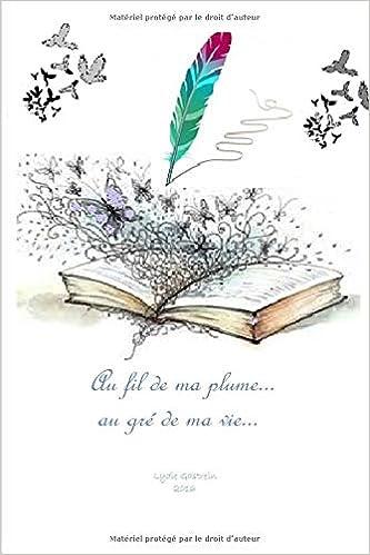 Au Fil De Ma Plumeau Gre De Ma Vie Recueil De Poèmes