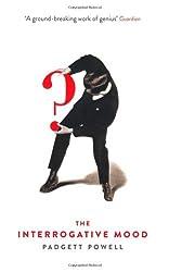 The Interrogative Mood by Padgett Powell (2011-11-10)