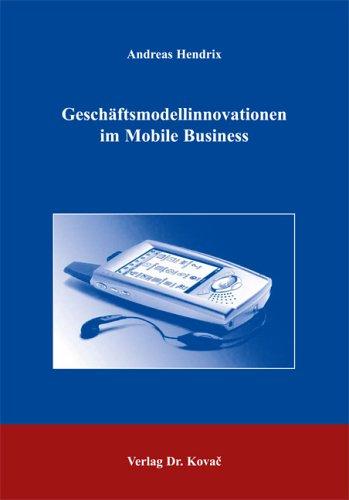 Geschäftsmodellinnovationen im Mobile Business: Entstehung und Gestaltungsmöglichkeiten (Strategisches Management)