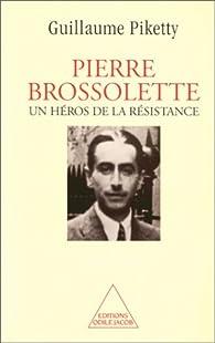 Pierre Brossolette : Un héros de la Résistance par Guillaume Piketty