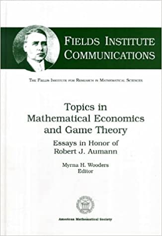 topics in mathematical economics in game theory essays in honor  topics in mathematical economics in game theory essays in honor of robert j aumann fields institute communications