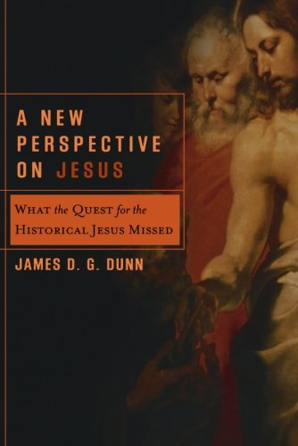 A New Perspective on Jesus: What the Quest for the Historical Jesus Missed (Acadia Studies in Bible and Theology)