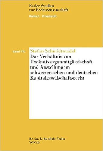 Das Verhaltnis Von Exekutivorganmitgliedschaft Und Anstellung Im Schweizerischen Und Deutschen Kapitalgesellschaftsrecht: 'Basler Studien Zur Rechtswissenschaft, Band 110'