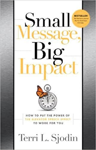 Small Message, Big Impact: How to Put the Power of the Elevator ...