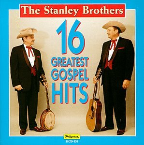 Stanley Brothers - 16 Greatest Gospel Hits