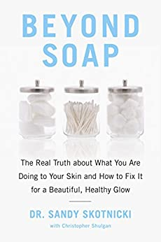 Beyond Soap: The Real Truth About What You Are Doing to Your Skin and How to Fix It for a Beautiful, Healthy Glow by [Skotnicki, Sandy, Shulgan, Christopher]